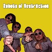 ROBOTS OF DESTRUCTION - I AM A ROBOT