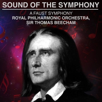 Sound of the Symphony: A Faust Symphony - Royal Philharmonic Orchestra, Sir Thomas Beecham - Royal Philharmonic Orchestra