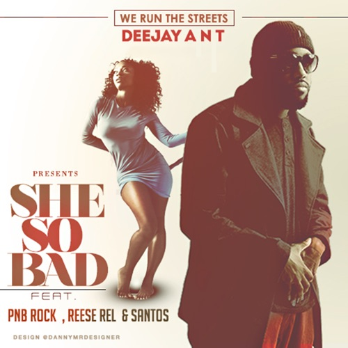 Deejay Ant - She so Bad (feat. Santos, Reese Rel & PnB Rock) - Single