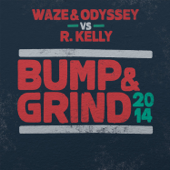 Bump & Grind 2014 (Waze & Odyssey vs. R. Kelly) [Radio Edit]