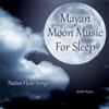 Mayan Moon Music for Sleep (Native Flute Songs) - Jessita Reyes