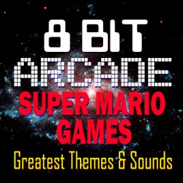‎Super Mario Games - Greatest Themes & Sounds by 8-Bit Arcade