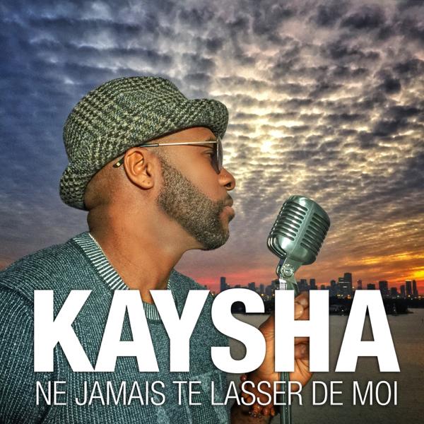 kaysha ne jamais te lasser de moi