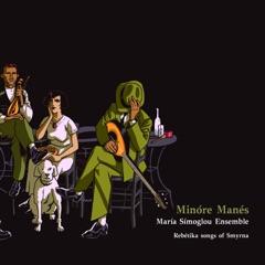 Minóre Manés (Rebétika Songs of Smyrna)