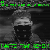 Have You Ever Had a Dream? (Wattz Trap Remix)