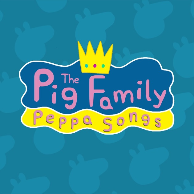 Peppa Songs By The Pig Family On Apple Music