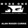 Mode One: Let the Women Know What You're REALLY Thinking (Unabridged) - Alan Roger Currie