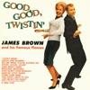 Good, Good, Twistin', James Brown & The Famous Flames
