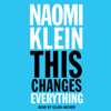 Naomi Klein - This Changes Everything: Capitalism vs. the Climate (Unabridged) artwork