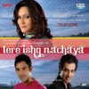 Tere Ishq Nachaya Original Motion Picture Soundtrack
