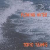 Tokyo Tramps - Flowing Water