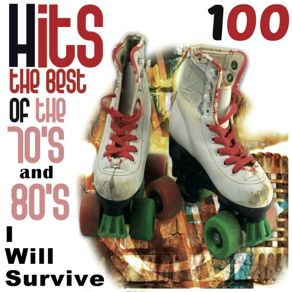 Hits 100: The Best of the 70's and 80's, I Will Survive by Various Artists  on iTunes