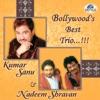 Bollywood Best Trio Kumar Sanu Nadeem Shravan