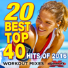 20 Best Top 40 Hits of 2016 (Workout Mixes) [Unmixed Songs For Fitness & Exercise] - Various Artists