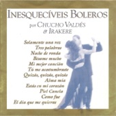 Chucho Valdéz & Irakere - Siempre En Mi Corazón