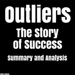 Outliers: The Story of Success by Malcolm Gladwell  Summary & Analysis (Unabridged)