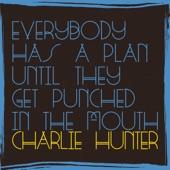 Charlie Hunter - We Don't Want Nobody Nobody Sent