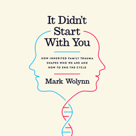 It Didn't Start with You: How Inherited Family Trauma Shapes Who We Are and How to End the Cycle (Unabridged) audiobook