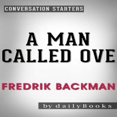 A Man Called Ove: A Novel by Fredrik Backman  Conversation Starters (Unabridged)