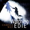 Camilla Way - Watching Edie (Unabridged) artwork