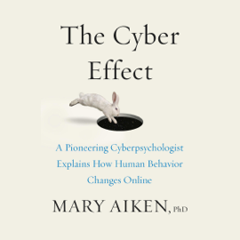 The Cyber Effect: A Pioneering Cyberpsychologist Explains How Human Behavior Changes Online (Unabridged) audiobook