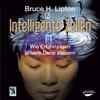 Intelligente Zellen: Wie Erfahrungen unsere Gene steuern - Bruce H. Lipton