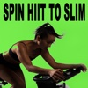 Spin H.I.I.T. To Slim (Spinning the Best Indoor Cycling Music in the Mix) & DJ Mix - Various Artists