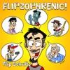 Flipzophrenic! - Flip Schultz