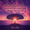 Finding Inner Peace: Calm after Long Day Music Session, Healing Music for Meditation, Magical Chanting - Lisa Zen