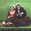 We Wish You a Merry Christmas - Joie De Deux