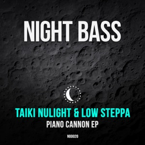 Taiki Nulight & Low Steppa - Piano Cannon