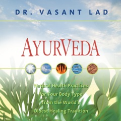 Ayurveda: Natural Health Practices for Your Body Type From the World's Oldest Healing Tradition (Unabridged)