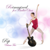 Reimagined for Ballet Class (Pop Volume 2) - Andrew Holdsworth