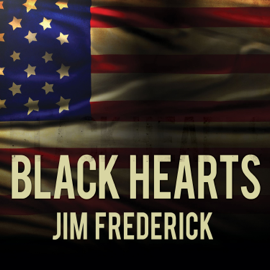 Black Hearts: One Platoon's Descent into Madness in Iraq's Triangle of Death (Unabridged) audiobook