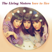 Love To Live-The Living Sisters