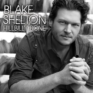Blake Shelton - Hillbilly Bone feat. Trace Adkins
