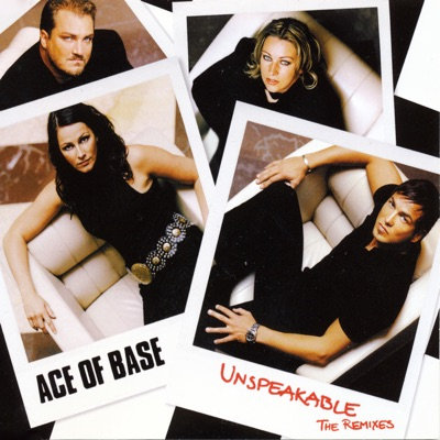 Unspeakable (The Remixes) - Ace Of Base