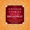 Jennifer Ashley Tepper - The Untold Stories of Broadway: Tales from the World's Most Famous Theaters, Volume 1 (Unabridged)  artwork