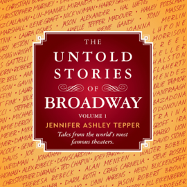 The Untold Stories of Broadway: Tales from the World's Most Famous Theaters, Volume 1 (Unabridged) audiobook