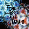 From Noon Till Dawn - Single ジャケット画像