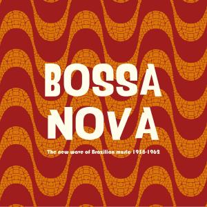 Various Artists - Bossa Nova - The New Wave of Brazilian Music 1958-1962