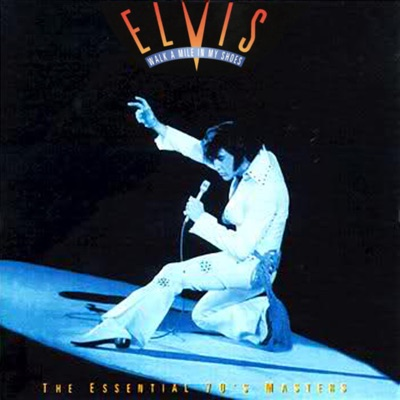 Walk a Mile In My Shoes: The Essential '70s Masters - Elvis Presley
