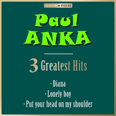 Masterpieces Presents Paul Anka: Diana / Lonely Boy / Put Your Head on My Shoulder (3 Greatest Hits) - Single - Paul Anka