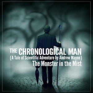 The Chronological Man: The Monster in the Mist by Andrew Mayne