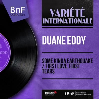 Some Kinda Earthquake / First Love, First Tears (Mono Version) - Single - Duane Eddy
