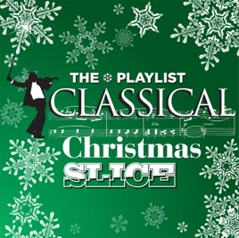 The Playlist: Classical Christmas Slice by Various Artists on ...