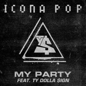Icona Pop - My Party feat. Ty Dolla $ign