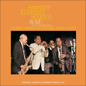 Coleman Hawkins, Roy Eldridge & Johnny Hodges - Hawkins! Eldrige! Hodges! Alive! (Original Album Plus Bonus Tracks 1962)
