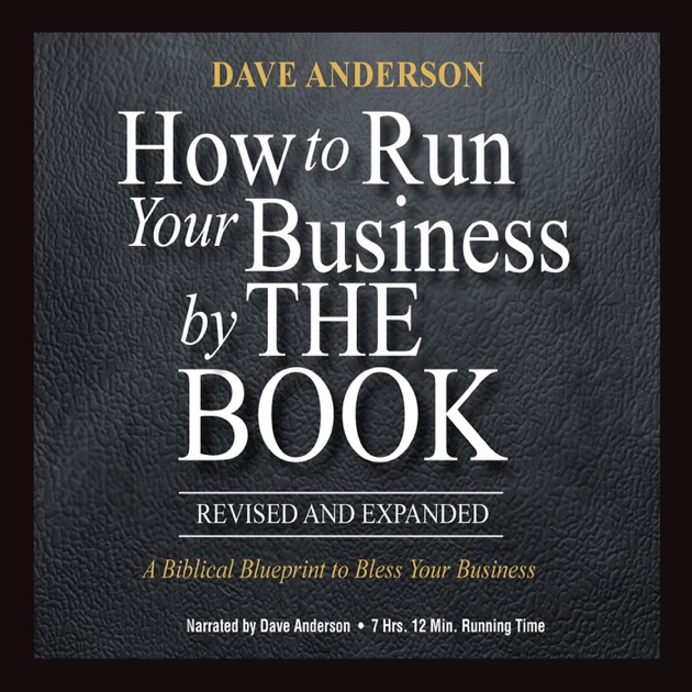 How to run your business by the book a biblical blueprint to bless how to run your business by the book a biblical blueprint to bless your business unabridged by dave anderson on itunes malvernweather Choice Image