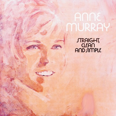 Straight, Clean and Simple - Anne Murray